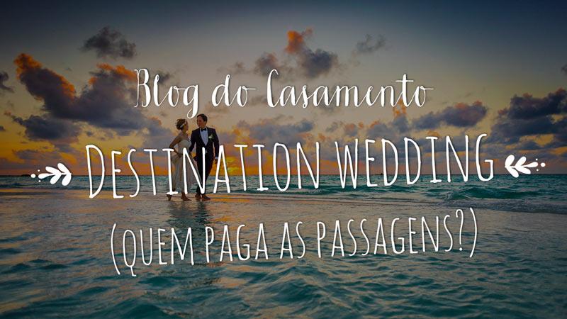 destination wedding, quem paga as passagens dos convidados?