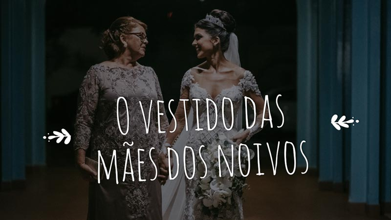 Vídeo: Mãe dos noivos – Dicas para escolher o vestido